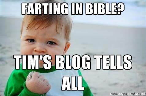 Biblical Flatulence – break like the wind, people! | Tim's