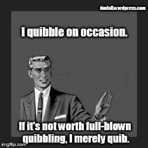 quibbling
