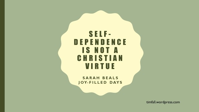 Self-dependence is not a Christian Virtue