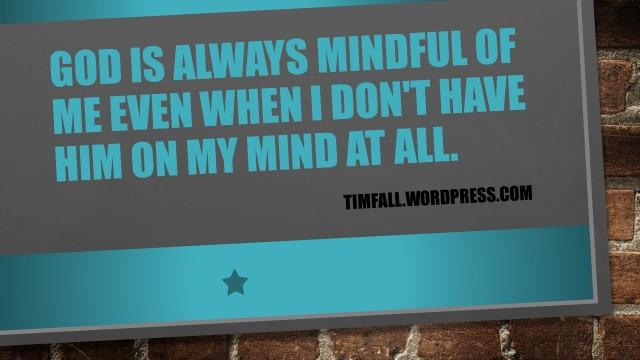 God is always mindful of me