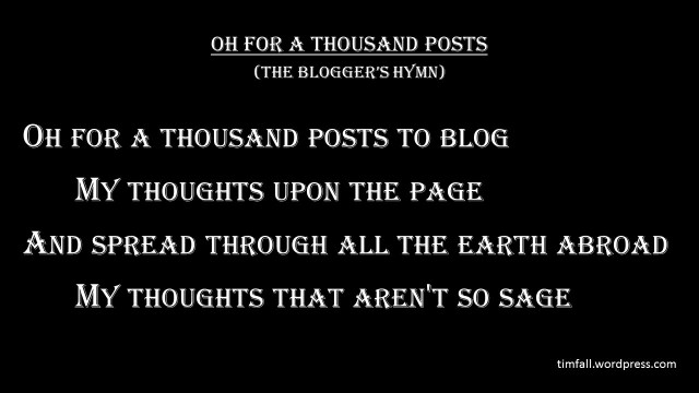 Oh for a thousand posts to blog