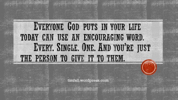 "But encourage one another daily, as long as it is called ""Today"" ... . (Hebrews 3:13.)"